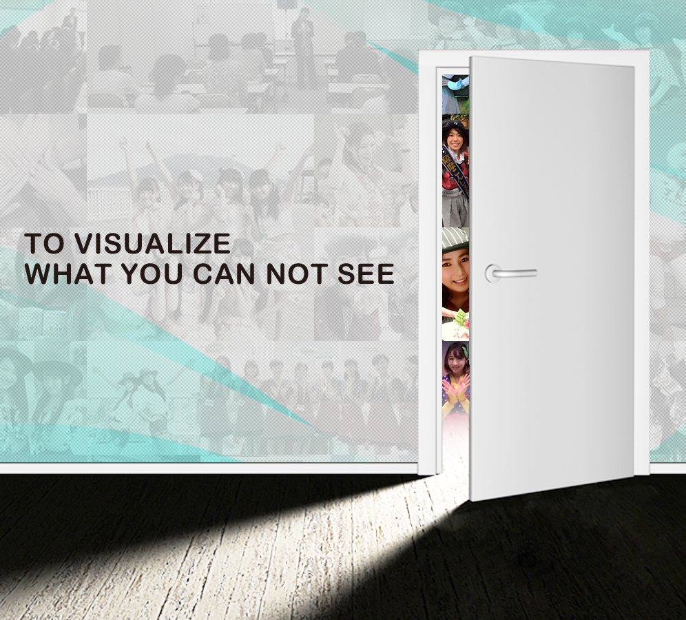 TO VISUALIZE WHAT YOU CAN NOT SEE